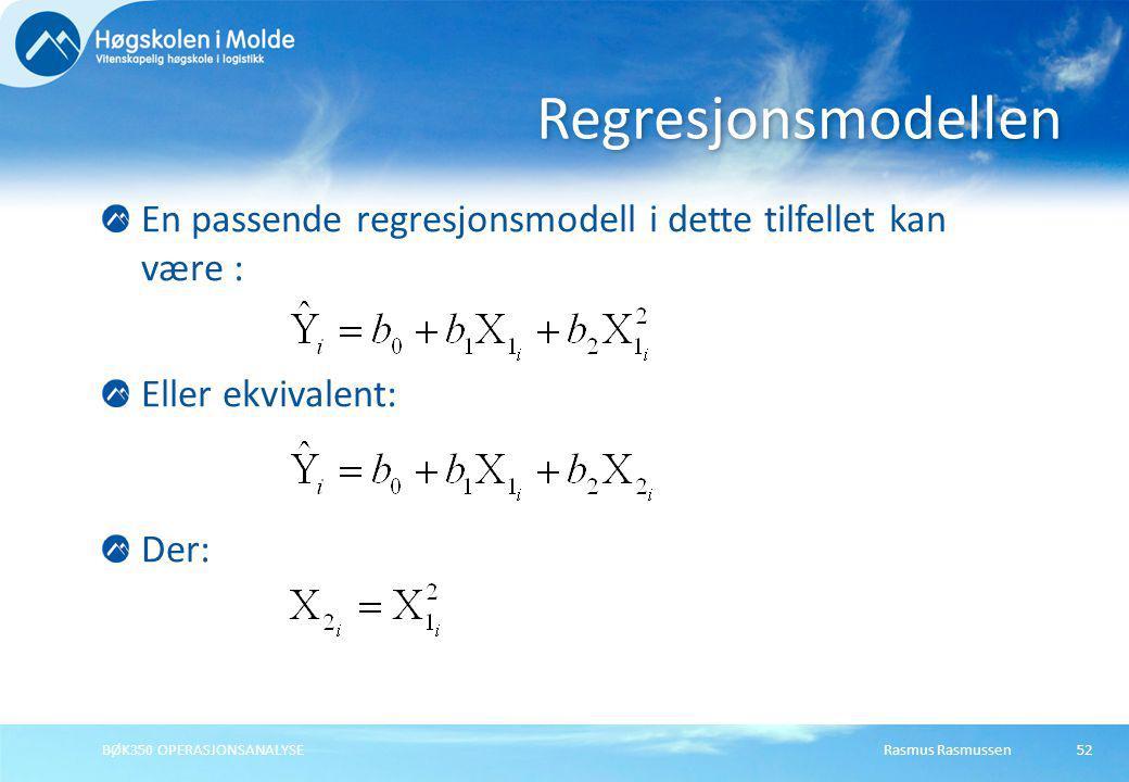Rasmus RasmussenBØK350 OPERASJONSANALYSE52 En passende regresjonsmodell i dette tilfellet kan være : Eller ekvivalent: Der: Regresjonsmodellen
