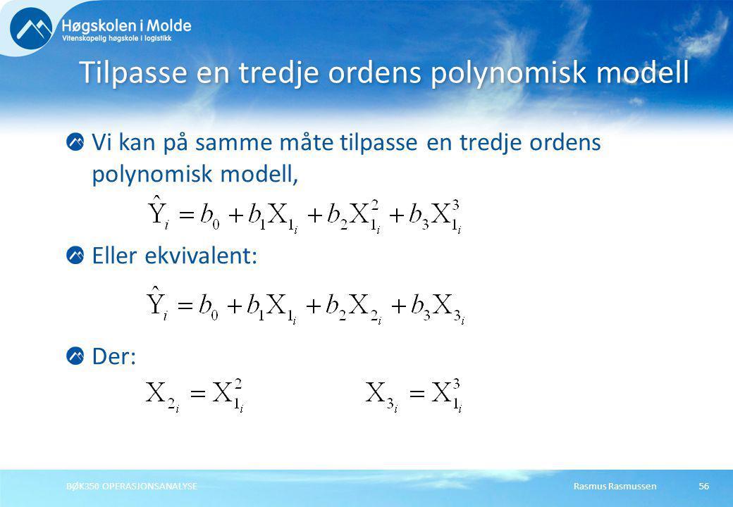 Rasmus RasmussenBØK350 OPERASJONSANALYSE56 Vi kan på samme måte tilpasse en tredje ordens polynomisk modell, Eller ekvivalent: Der: Tilpasse en tredje
