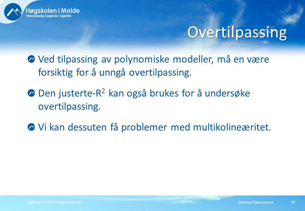Rasmus RasmussenBØK350 OPERASJONSANALYSE59 Ved tilpassing av polynomiske modeller, må en være forsiktig for å unngå overtilpassing. Den justerte-R 2 k