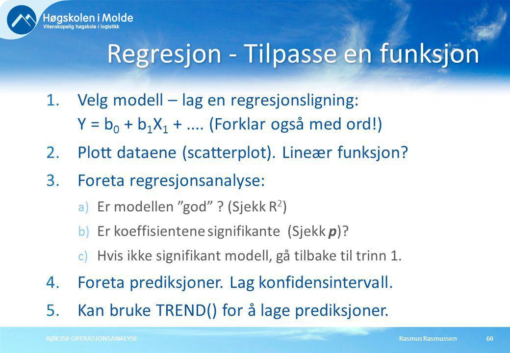 Rasmus RasmussenBØK350 OPERASJONSANALYSE60 1.Velg modell – lag en regresjonsligning: Y = b 0 + b 1 X 1 +.... (Forklar også med ord!) 2.Plott dataene (