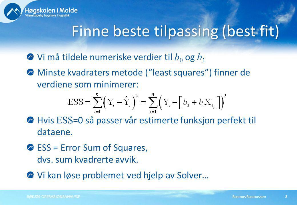 """Rasmus RasmussenBØK350 OPERASJONSANALYSE8 Vi må tildele numeriske verdier til b 0 og b 1 Minste kvadraters metode (""""least squares"""") finner de verdiene"""