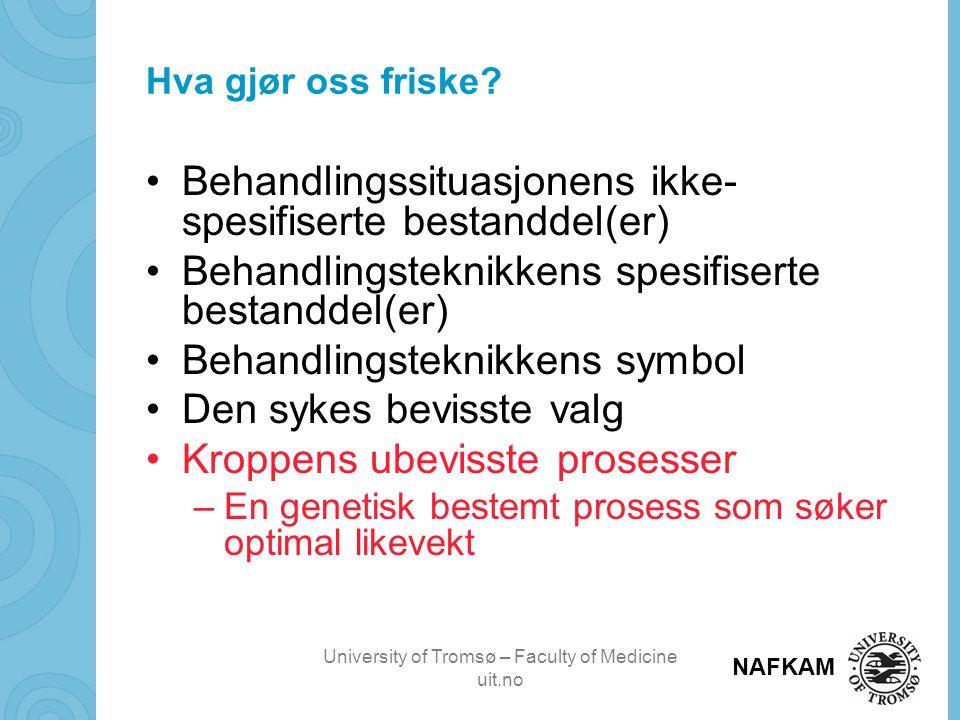 University of Tromsø – Faculty of Medicine uit.no NAFKAM Hva gjør oss friske? •Behandlingssituasjonens ikke- spesifiserte bestanddel(er) •Behandlingst