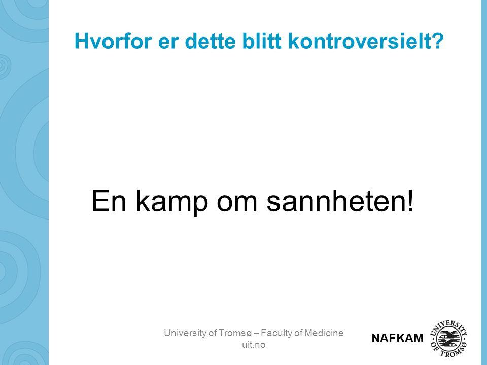 University of Tromsø – Faculty of Medicine uit.no NAFKAM Hvorfor er dette blitt kontroversielt? En kamp om sannheten!