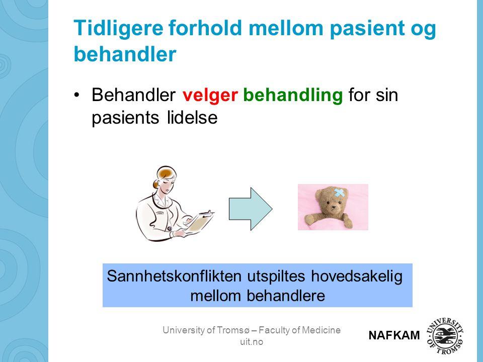 University of Tromsø – Faculty of Medicine uit.no NAFKAM Tidligere forhold mellom pasient og behandler •Behandler velger behandling for sin pasients lidelse Sannhetskonflikten utspiltes hovedsakelig mellom behandlere