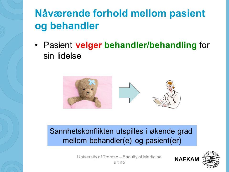 University of Tromsø – Faculty of Medicine uit.no NAFKAM Nåværende forhold mellom pasient og behandler •Pasient velger behandler/behandling for sin li