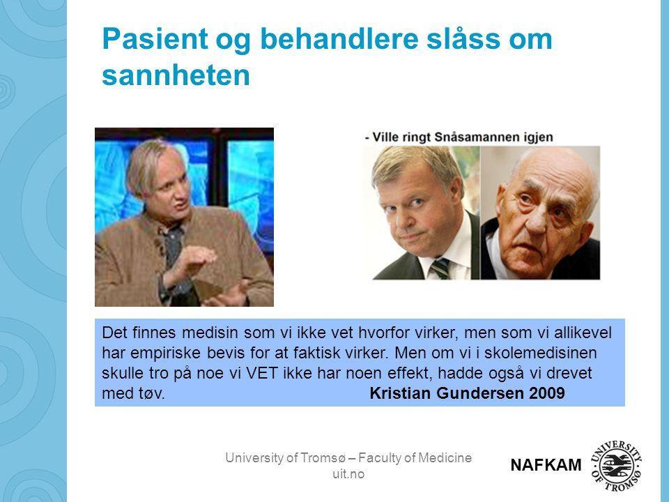 University of Tromsø – Faculty of Medicine uit.no NAFKAM Pasient og behandlere slåss om sannheten Det finnes medisin som vi ikke vet hvorfor virker, men som vi allikevel har empiriske bevis for at faktisk virker.