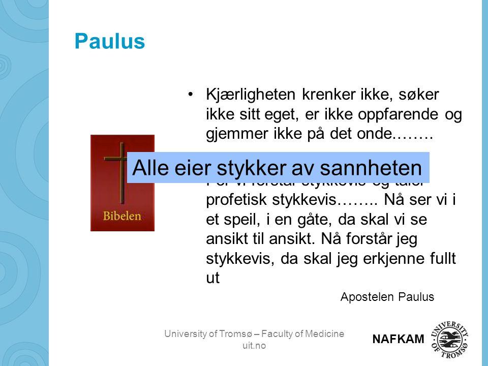 University of Tromsø – Faculty of Medicine uit.no NAFKAM Paulus •Kjærligheten krenker ikke, søker ikke sitt eget, er ikke oppfarende og gjemmer ikke på det onde.…….