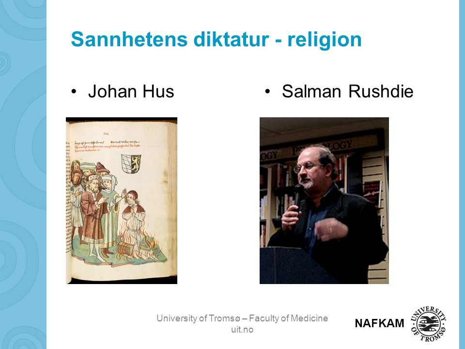 University of Tromsø – Faculty of Medicine uit.no NAFKAM Sannhetens diktatur - religion •Johan Hus•Salman Rushdie