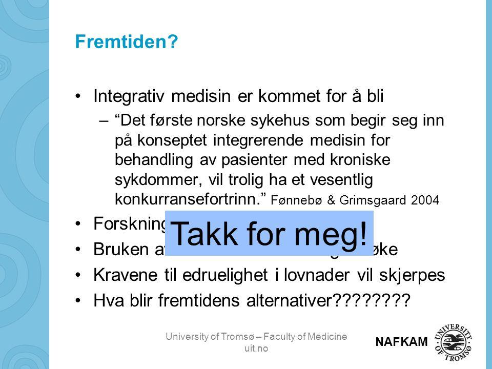"""University of Tromsø – Faculty of Medicine uit.no NAFKAM Fremtiden? •Integrativ medisin er kommet for å bli –""""Det første norske sykehus som begir seg"""