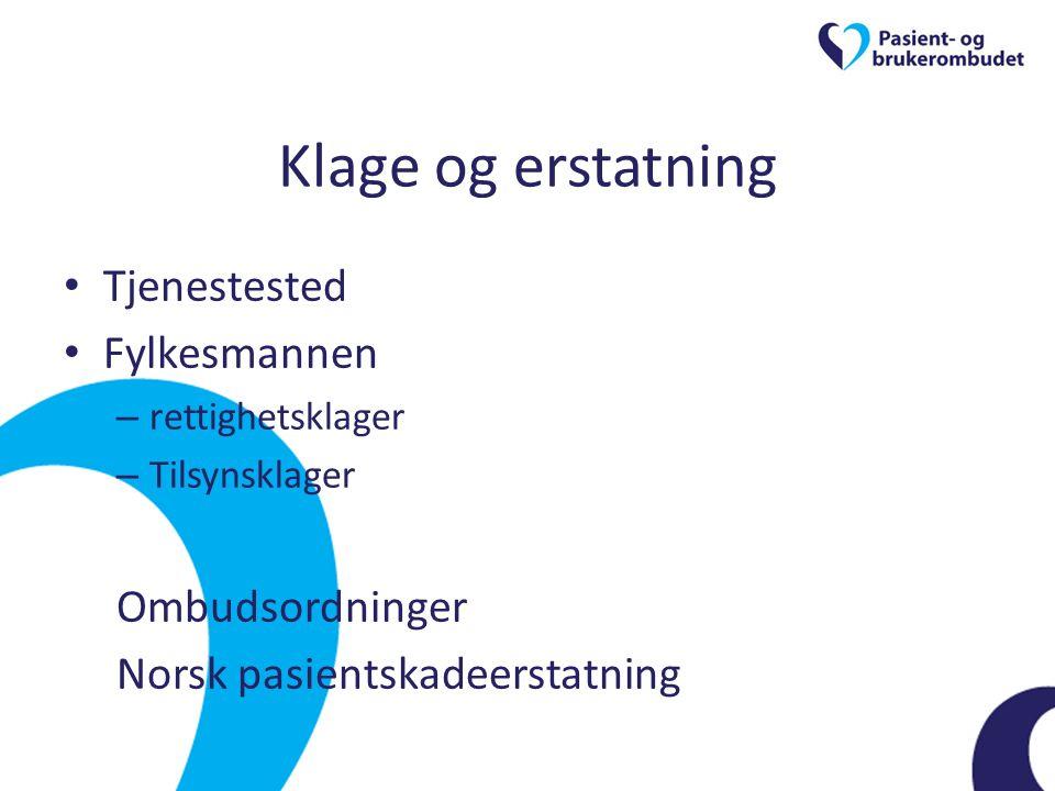 Klage og erstatning • Tjenestested • Fylkesmannen – rettighetsklager – Tilsynsklager Ombudsordninger Norsk pasientskadeerstatning