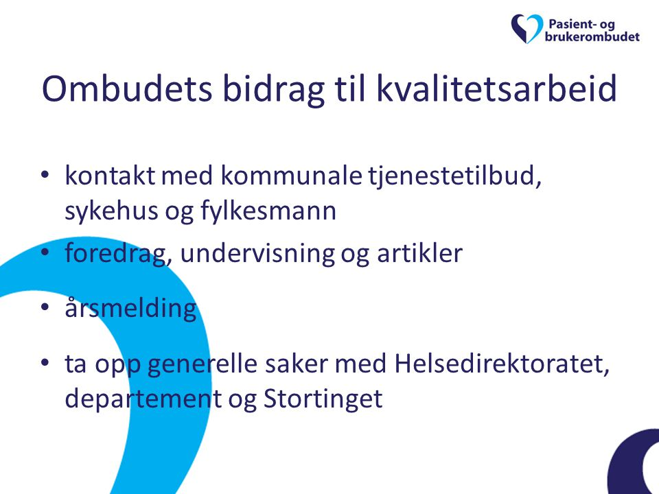Ombudets bidrag til kvalitetsarbeid • kontakt med kommunale tjenestetilbud, sykehus og fylkesmann • foredrag, undervisning og artikler • årsmelding •