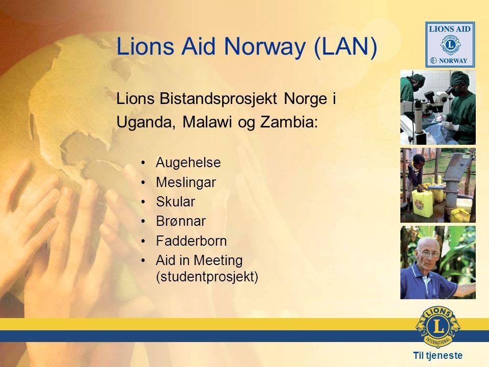 Til tjeneste Lions Aid Norway (LAN) Lions Bistandsprosjekt Norge i Uganda, Malawi og Zambia: •Augehelse •Meslingar •Skular •Brønnar •Fadderborn •Aid in Meeting (studentprosjekt)