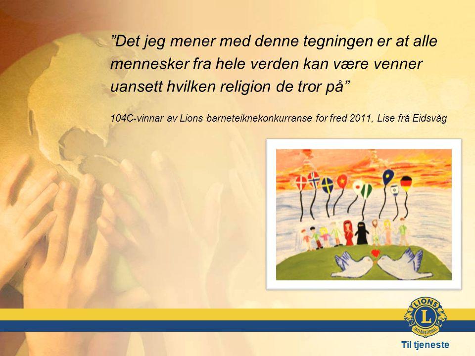 Til tjeneste Det jeg mener med denne tegningen er at alle mennesker fra hele verden kan være venner uansett hvilken religion de tror på 104C-vinnar av Lions barneteiknekonkurranse for fred 2011, Lise frå Eidsvåg