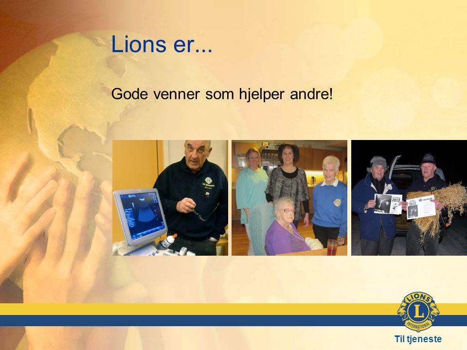 Til tjeneste Lions er... Gode venner som hjelper andre!