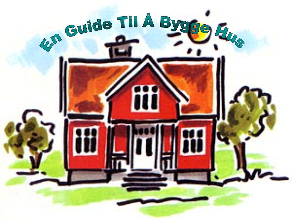 •Byggherren: Det er meg.Den som betaler, bestiller og kjøper huset.