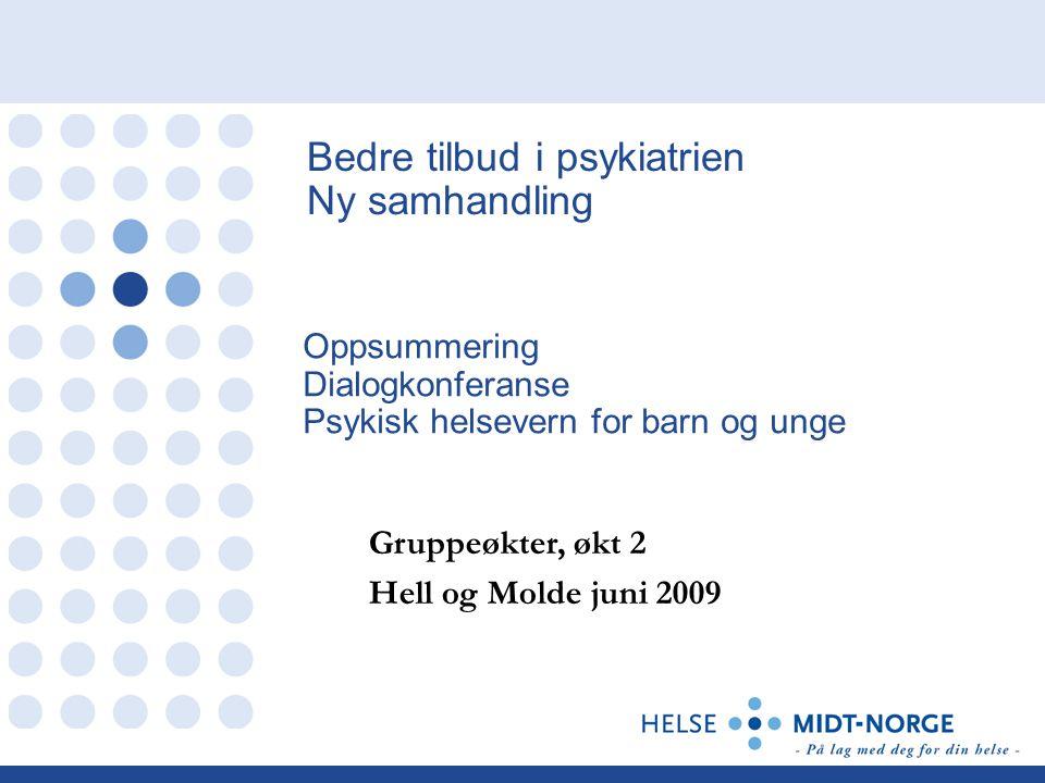 Bedre tilbud i psykiatrien Ny samhandling Oppsummering Dialogkonferanse Psykisk helsevern for barn og unge Gruppeøkter, økt 2 Hell og Molde juni 2009