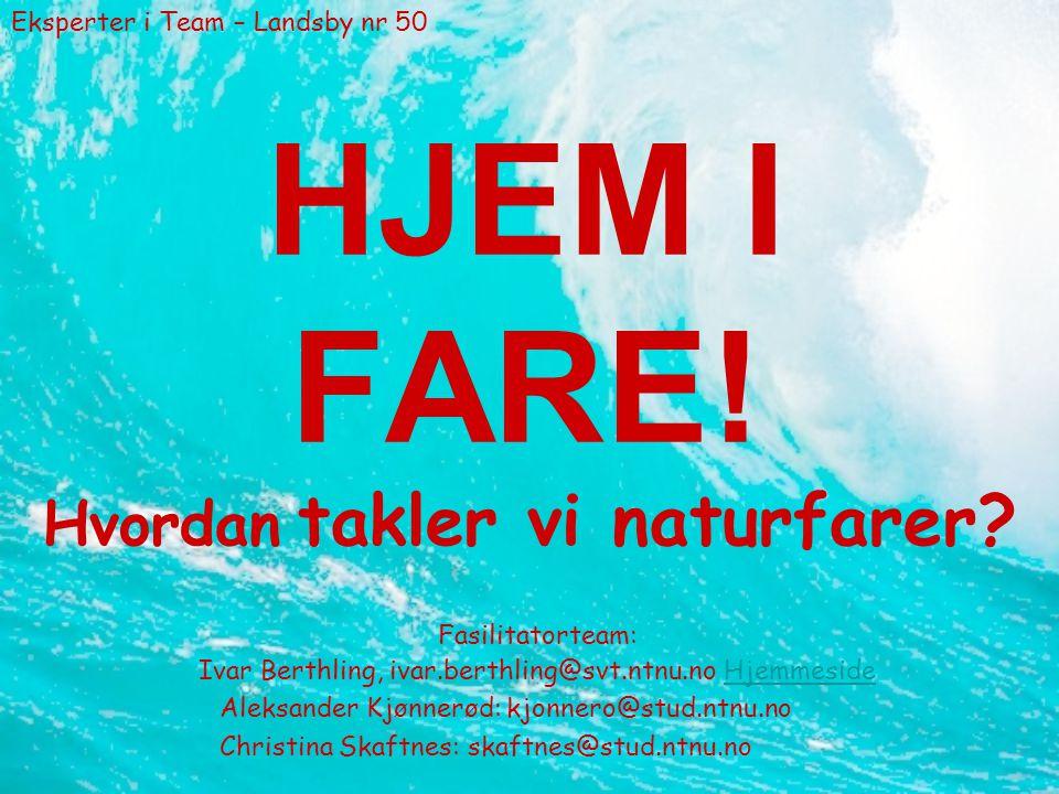 Eksperter i Team – Landsby nr 50 HJEM I FARE. Hvordan takler vi naturfarer.