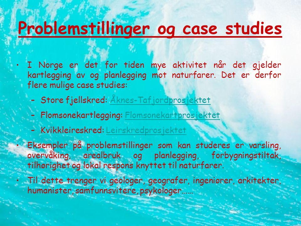 Problemstillinger og case studies •I Norge er det for tiden mye aktivitet når det gjelder kartlegging av og planlegging mot naturfarer.