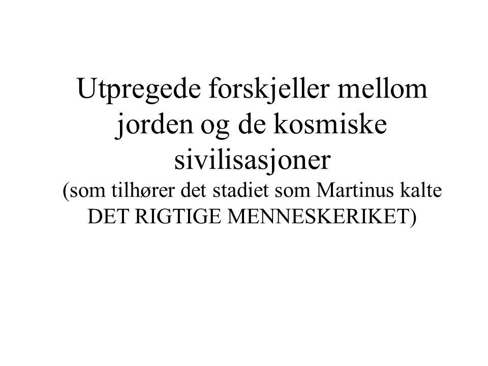 Utpregede forskjeller mellom jorden og de kosmiske sivilisasjoner (som tilhører det stadiet som Martinus kalte DET RIGTIGE MENNESKERIKET)