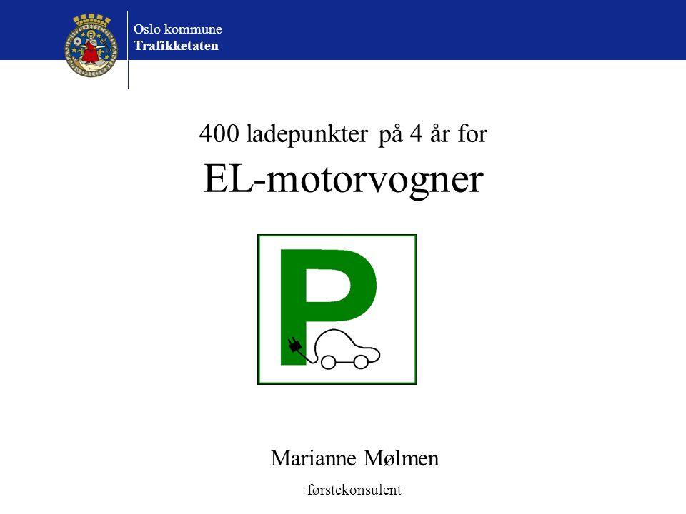 Oslo kommune Trafikketaten 400 ladepunkter på 4 år for EL-motorvogner Marianne Mølmen førstekonsulent