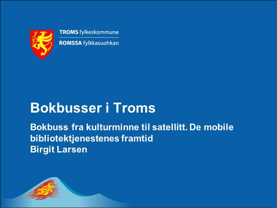 Bokbusser i Troms Bokbuss fra kulturminne til satellitt. De mobile bibliotektjenestenes framtid Birgit Larsen