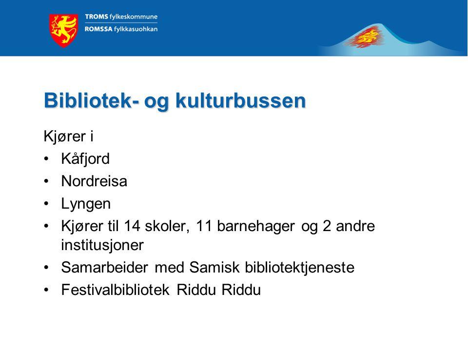 Bibliotek- og kulturbussen Kjører i •Kåfjord •Nordreisa •Lyngen •Kjører til 14 skoler, 11 barnehager og 2 andre institusjoner •Samarbeider med Samisk bibliotektjeneste •Festivalbibliotek Riddu Riddu