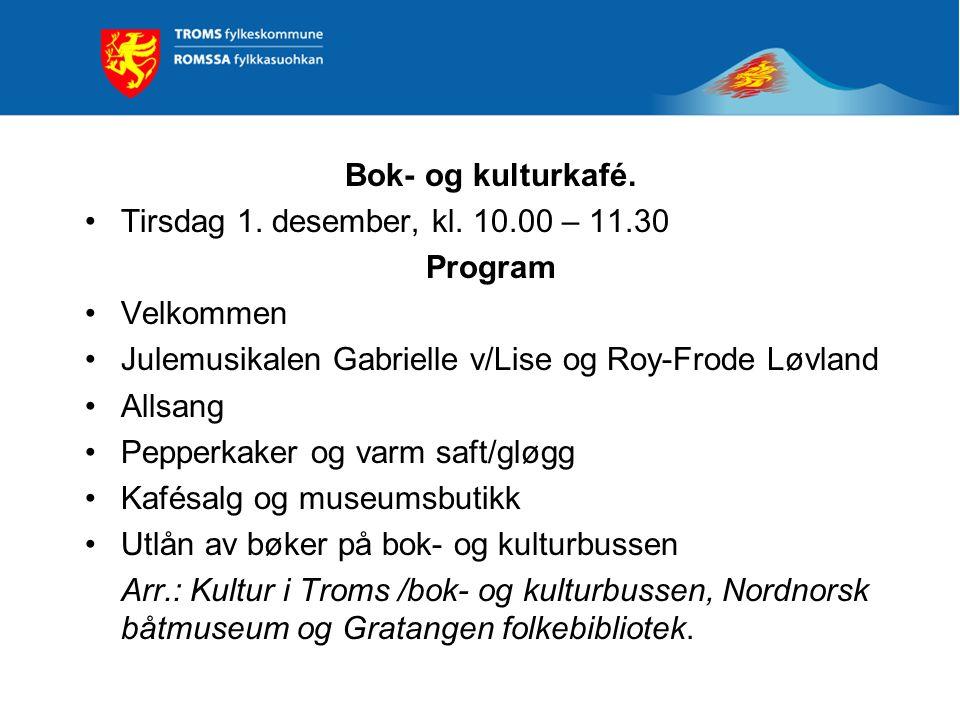 Bok- og kulturkafé. •Tirsdag 1. desember, kl. 10.00 – 11.30 Program •Velkommen •Julemusikalen Gabrielle v/Lise og Roy-Frode Løvland •Allsang •Pepperka