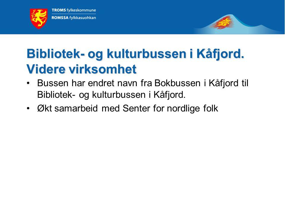 Bibliotek- og kulturbussen i Kåfjord. Videre virksomhet •Bussen har endret navn fra Bokbussen i Kåfjord til Bibliotek- og kulturbussen i Kåfjord. •Økt