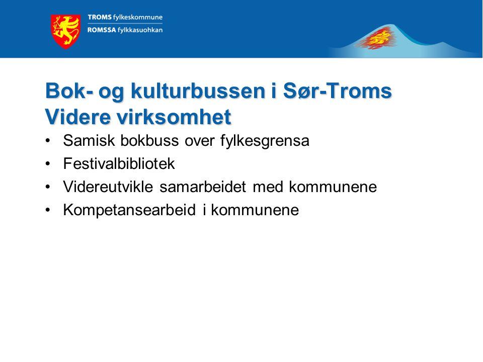 Bok- og kulturbussen i Sør-Troms Videre virksomhet •Samisk bokbuss over fylkesgrensa •Festivalbibliotek •Videreutvikle samarbeidet med kommunene •Kompetansearbeid i kommunene