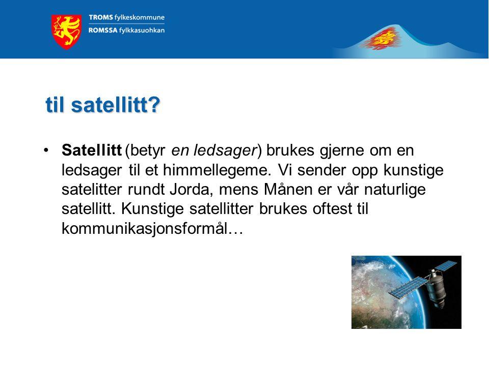 til satellitt? •Satellitt (betyr en ledsager) brukes gjerne om en ledsager til et himmellegeme. Vi sender opp kunstige satelitter rundt Jorda, mens Må