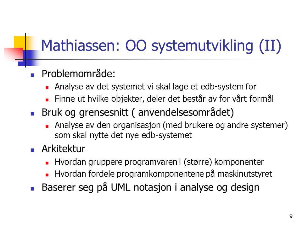 9 Mathiassen: OO systemutvikling (II)  Problemområde:  Analyse av det systemet vi skal lage et edb-system for  Finne ut hvilke objekter, deler det