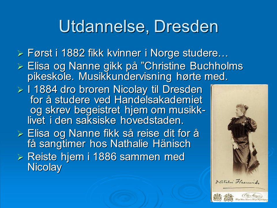 """Utdannelse, Dresden  Først i 1882 fikk kvinner i Norge studere…  Elisa og Nanne gikk på """"Christine Buchholms pikeskole. Musikkundervisning hørte med"""