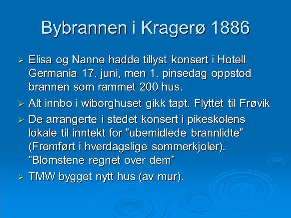 Bybrannen i Kragerø 1886  Elisa og Nanne hadde tillyst konsert i Hotell Germania 17. juni, men 1. pinsedag oppstod brannen som rammet 200 hus.  Alt