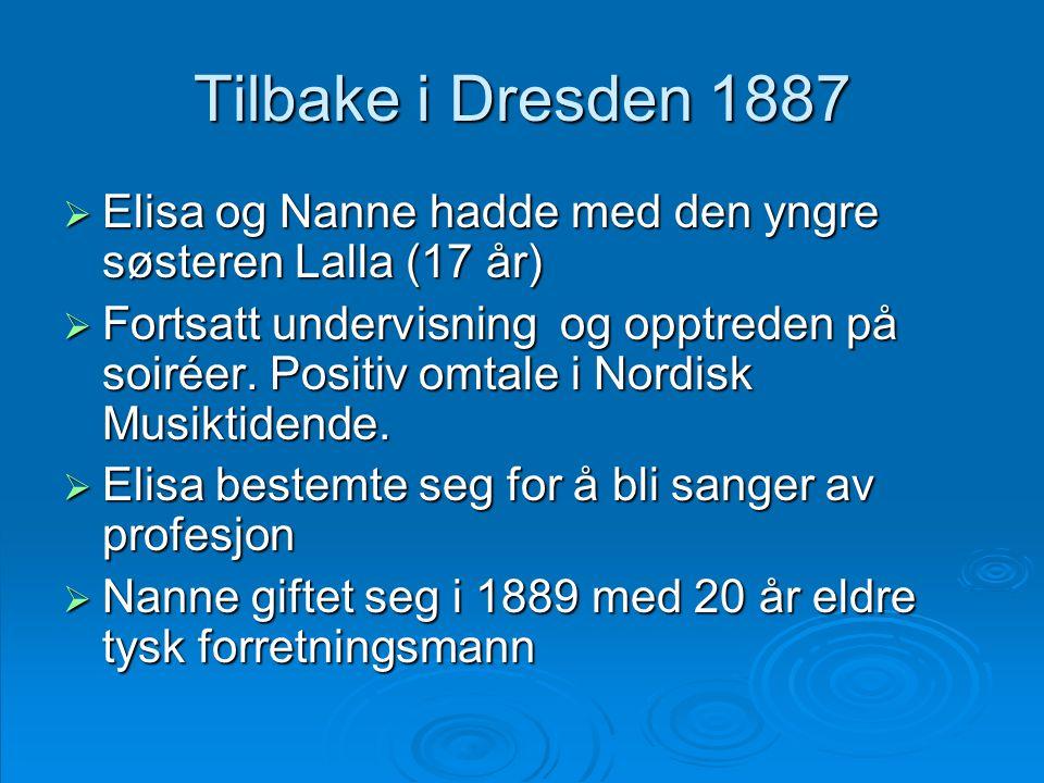 Tilbake i Dresden 1887  Elisa og Nanne hadde med den yngre søsteren Lalla (17 år)  Fortsatt undervisning og opptreden på soiréer. Positiv omtale i N