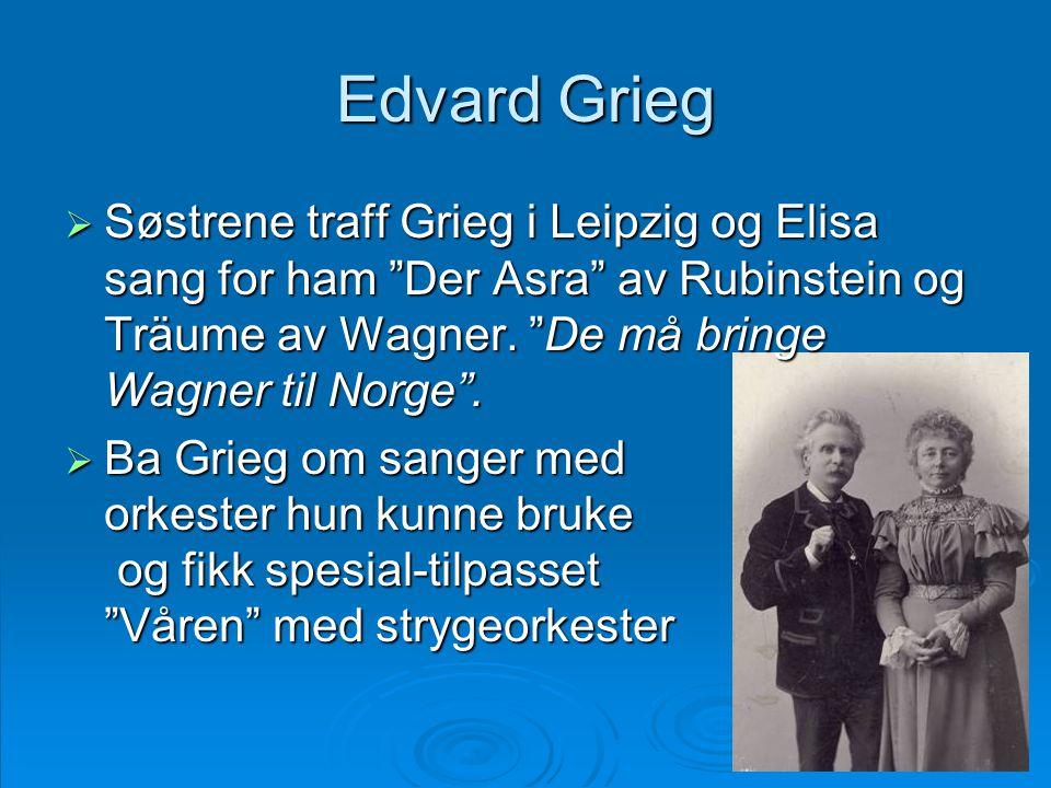 """Edvard Grieg  Søstrene traff Grieg i Leipzig og Elisa sang for ham """"Der Asra"""" av Rubinstein og Träume av Wagner. """"De må bringe Wagner til Norge"""".  B"""