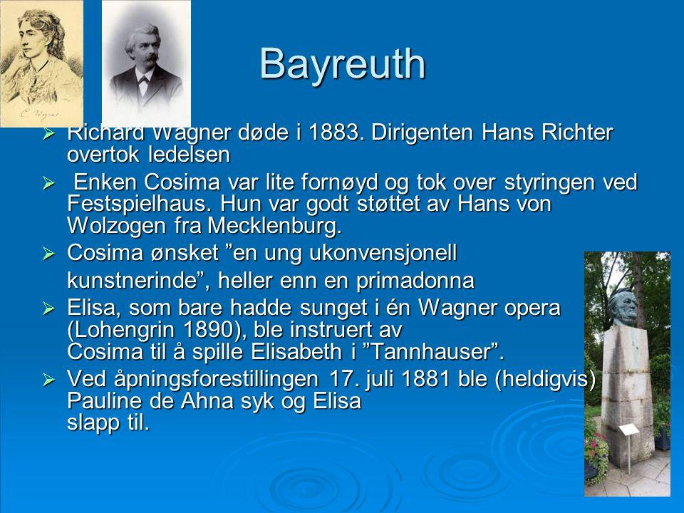 Bayreuth  Richard Wagner døde i 1883. Dirigenten Hans Richter overtok ledelsen  Enken Cosima var lite fornøyd og tok over styringen ved Festspielhau