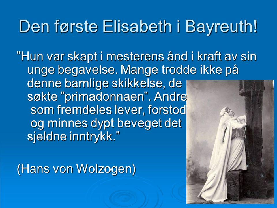 """Den første Elisabeth i Bayreuth! """"Hun var skapt i mesterens ånd i kraft av sin unge begavelse. Mange trodde ikke på denne barnlige skikkelse, de søkte"""