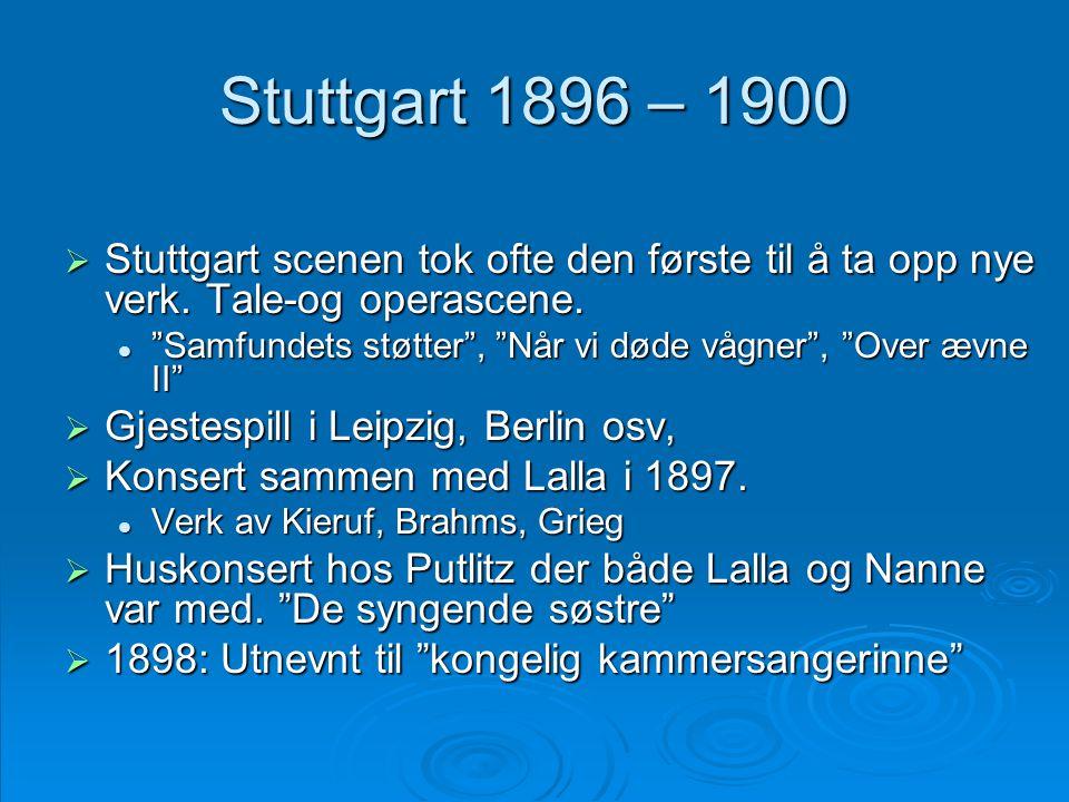 """Stuttgart 1896 – 1900  Stuttgart scenen tok ofte den første til å ta opp nye verk. Tale-og operascene.  """"Samfundets støtter"""", """"Når vi døde vågner"""","""
