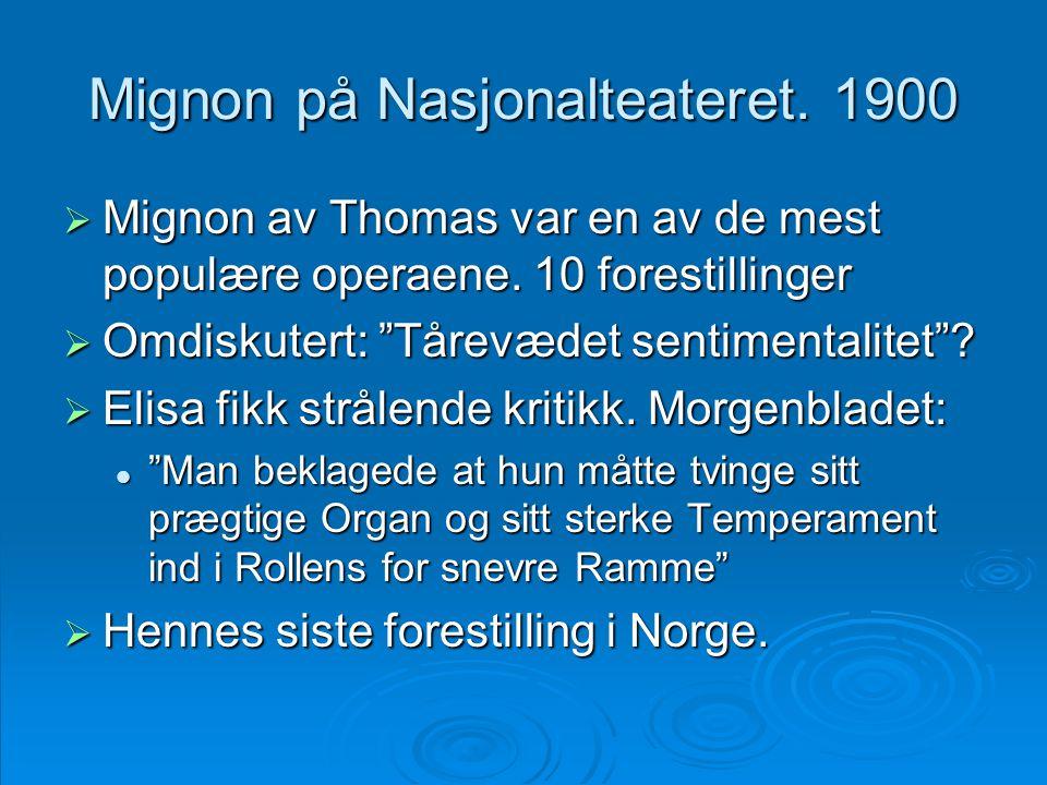 """Mignon på Nasjonalteateret. 1900  Mignon av Thomas var en av de mest populære operaene. 10 forestillinger  Omdiskutert: """"Tårevædet sentimentalitet""""?"""