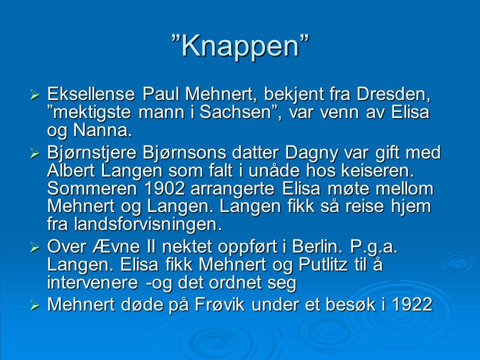 """""""Knappen""""  Eksellense Paul Mehnert, bekjent fra Dresden, """"mektigste mann i Sachsen"""", var venn av Elisa og Nanna.  Bjørnstjere Bjørnsons datter Dagny"""