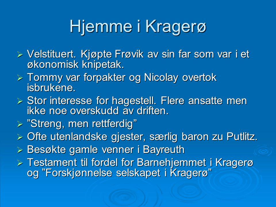 Hjemme i Kragerø  Velstituert. Kjøpte Frøvik av sin far som var i et økonomisk knipetak.  Tommy var forpakter og Nicolay overtok isbrukene.  Stor i