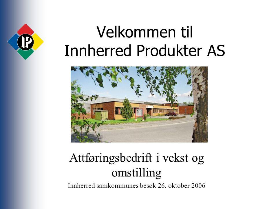 Velkommen til Innherred Produkter AS Attføringsbedrift i vekst og omstilling Innherred samkommunes besøk 26.