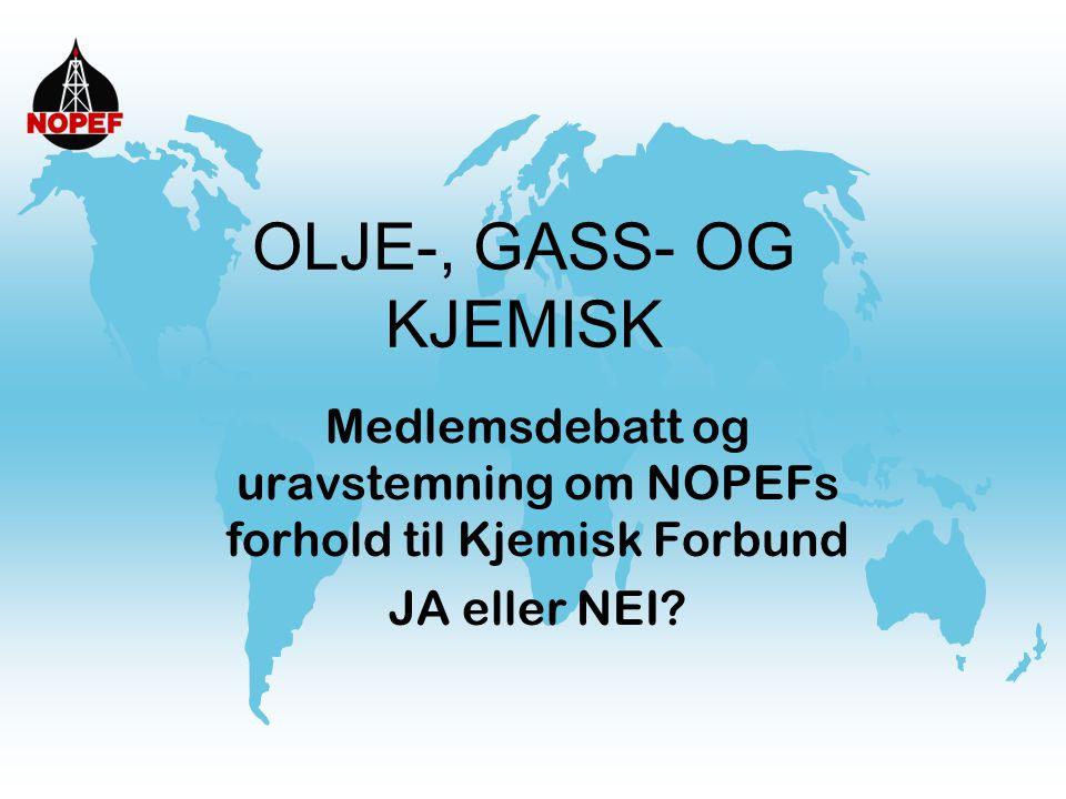 OLJE-, GASS- OG KJEMISK Medlemsdebatt og uravstemning om NOPEFs forhold til Kjemisk Forbund JA eller NEI?