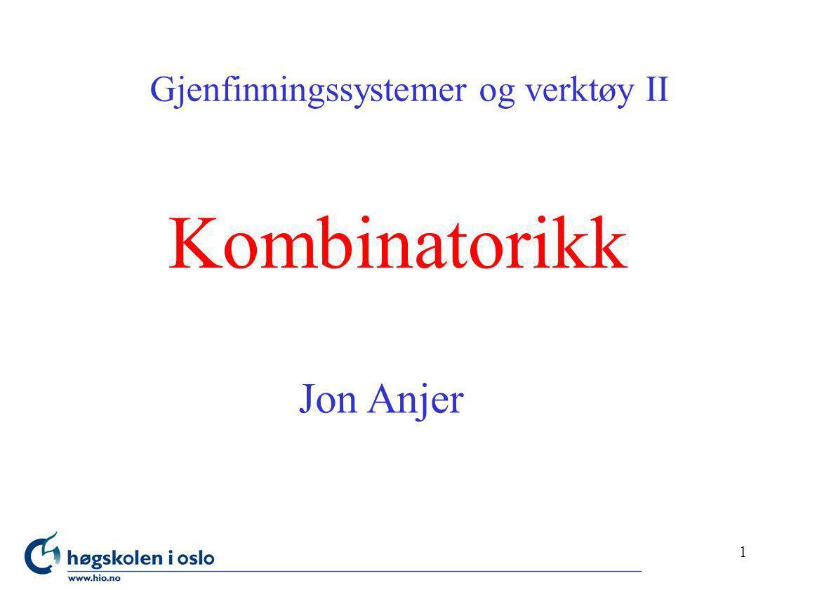 1 Kombinatorikk Gjenfinningssystemer og verktøy II Jon Anjer