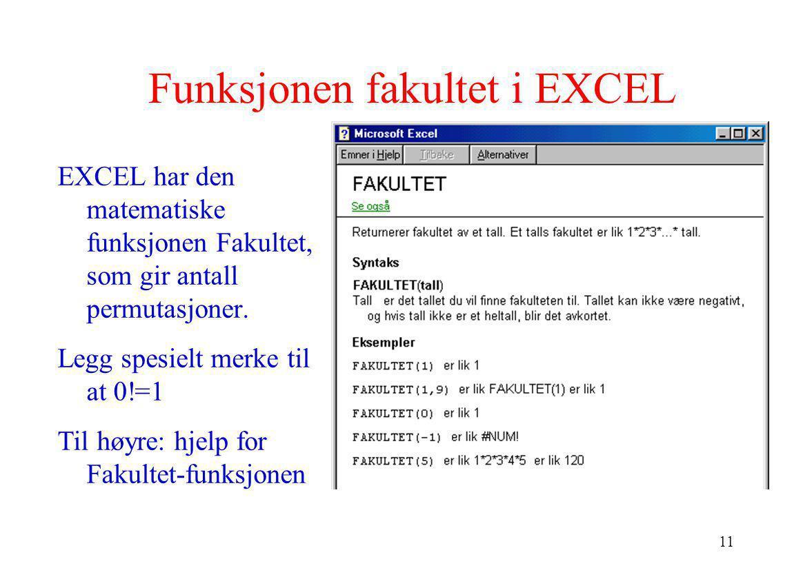 11 Funksjonen fakultet i EXCEL EXCEL har den matematiske funksjonen Fakultet, som gir antall permutasjoner. Legg spesielt merke til at 0!=1 Til høyre: