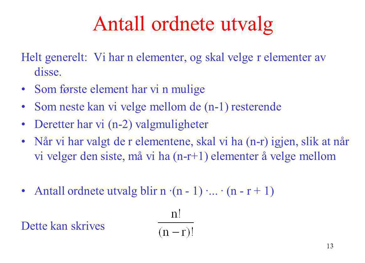 13 Antall ordnete utvalg Helt generelt: Vi har n elementer, og skal velge r elementer av disse. •Som første element har vi n mulige •Som neste kan vi