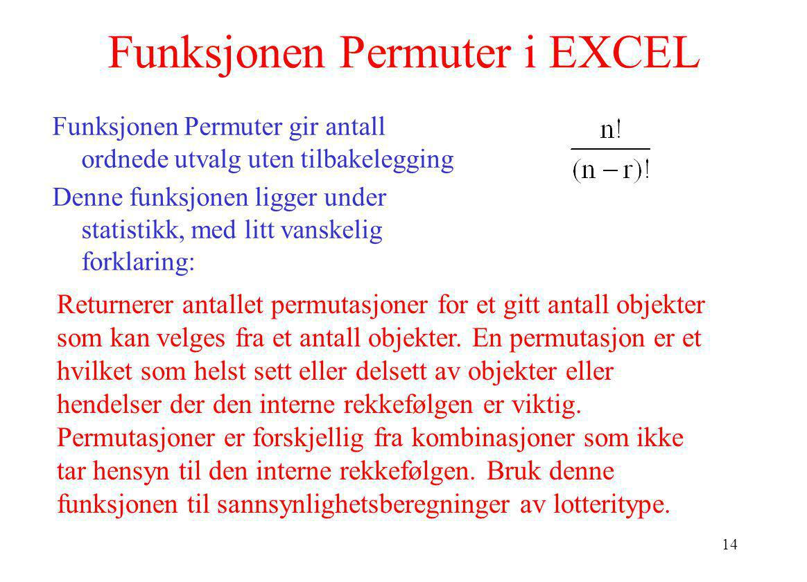 14 Funksjonen Permuter i EXCEL Funksjonen Permuter gir antall ordnede utvalg uten tilbakelegging Denne funksjonen ligger under statistikk, med litt va