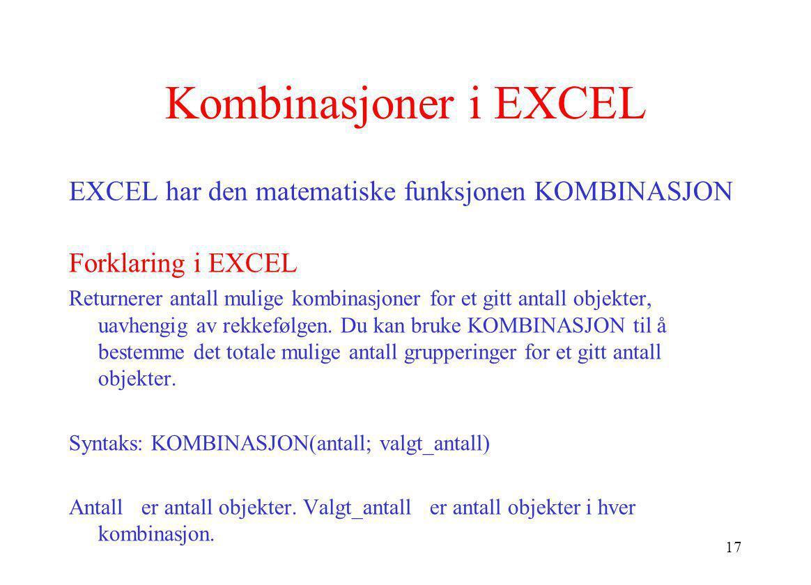 17 Kombinasjoner i EXCEL EXCEL har den matematiske funksjonen KOMBINASJON Forklaring i EXCEL Returnerer antall mulige kombinasjoner for et gitt antall