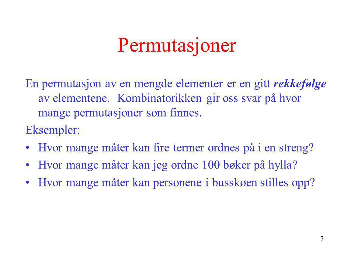 7 Permutasjoner En permutasjon av en mengde elementer er en gitt rekkefølge av elementene. Kombinatorikken gir oss svar på hvor mange permutasjoner so