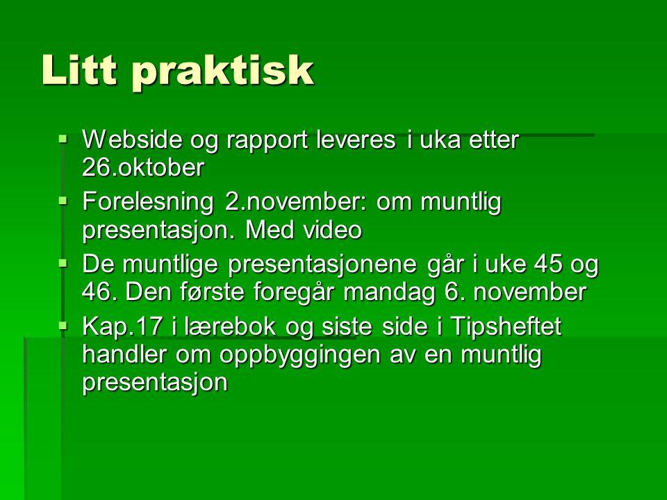 Litt praktisk  Webside og rapport leveres i uka etter 26.oktober  Forelesning 2.november: om muntlig presentasjon.